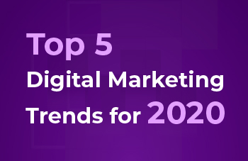 Top 5 Digital Marketing Trends for 2020